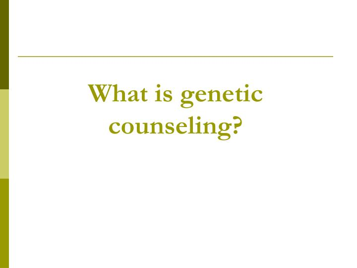 What is genetic counseling?