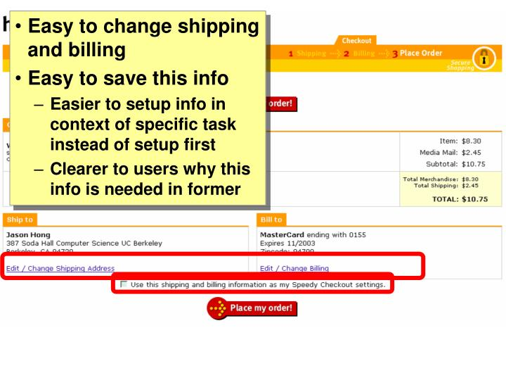 Easy to change shipping and billing