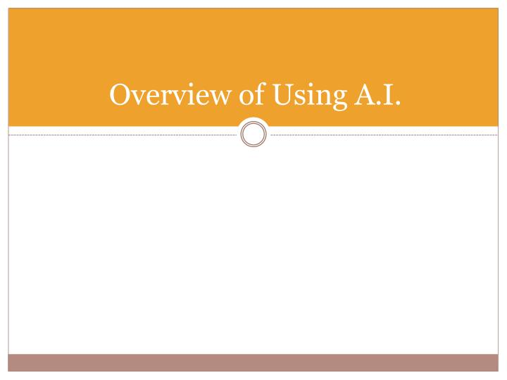 Overview of Using A.I.
