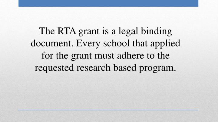 The RTA grant is a legal binding document. Every school that applied for the grant must adhere to the requested research based program.