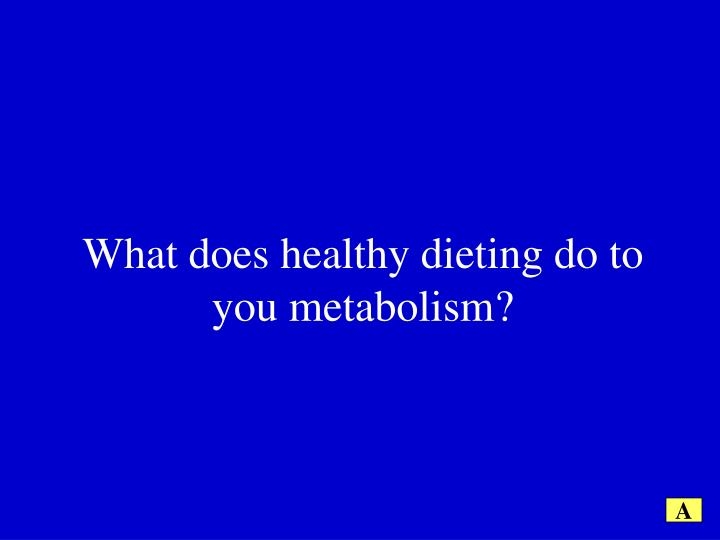 What does healthy dieting do to you metabolism?