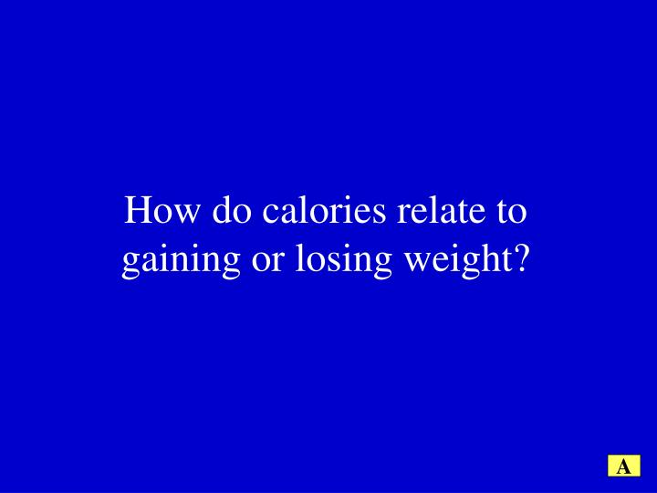 How do calories relate to gaining or losing weight?