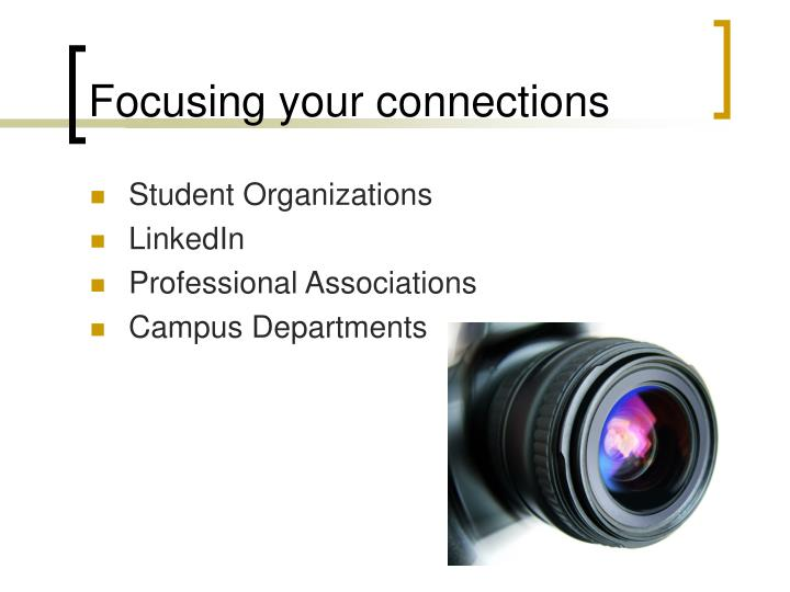 Focusing your connections