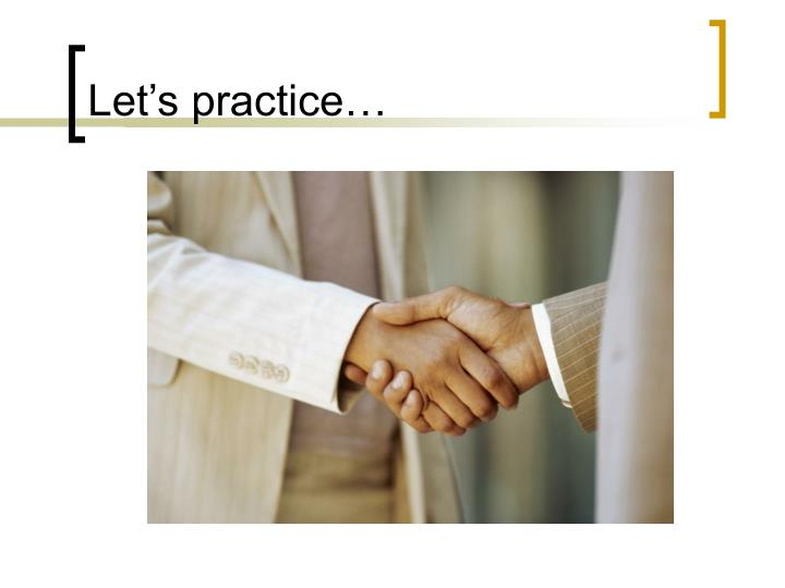 Let's practice…