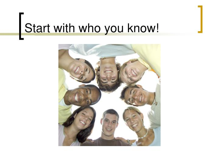 Start with who you know!