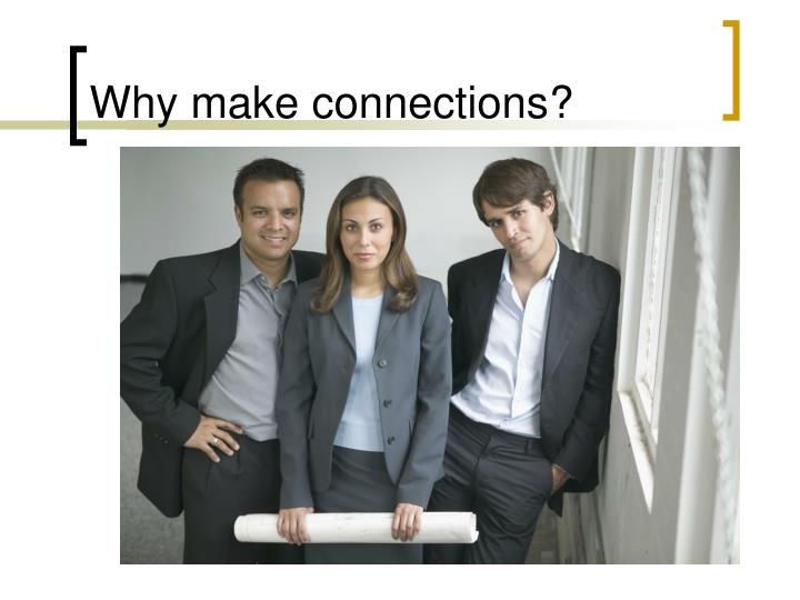 Why make connections
