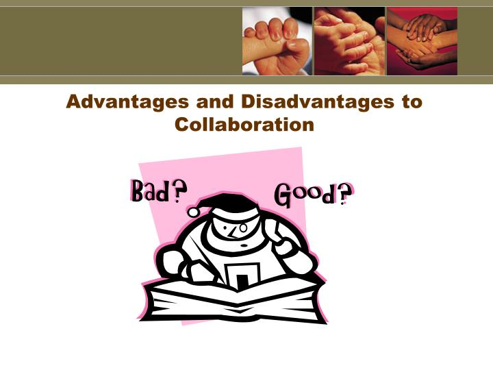 Advantages and Disadvantages to Collaboration