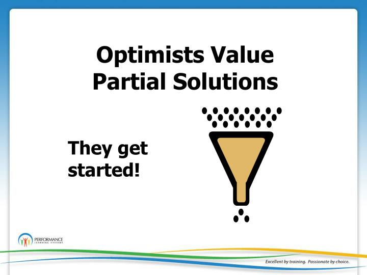 Optimists Value Partial Solutions