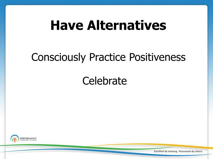 Have Alternatives