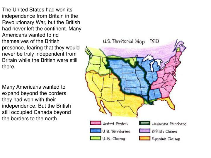 The United States had won its independence from Britain in the Revolutionary War, but the British ha...
