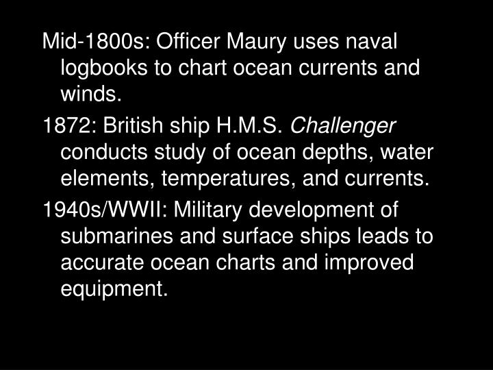 Mid-1800s: Officer Maury uses naval logbooks to chart ocean currents and winds.