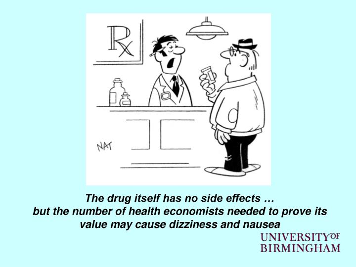 The drug itself has no side effects …