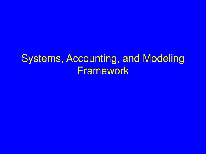 Systems, Accounting, and Modeling Framework