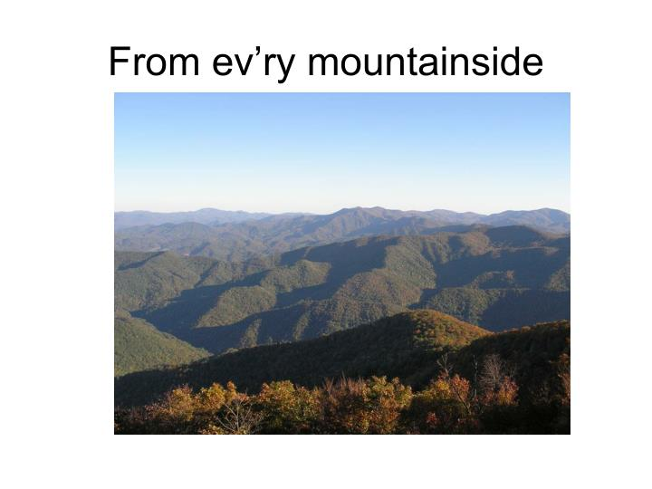 From ev'ry mountainside