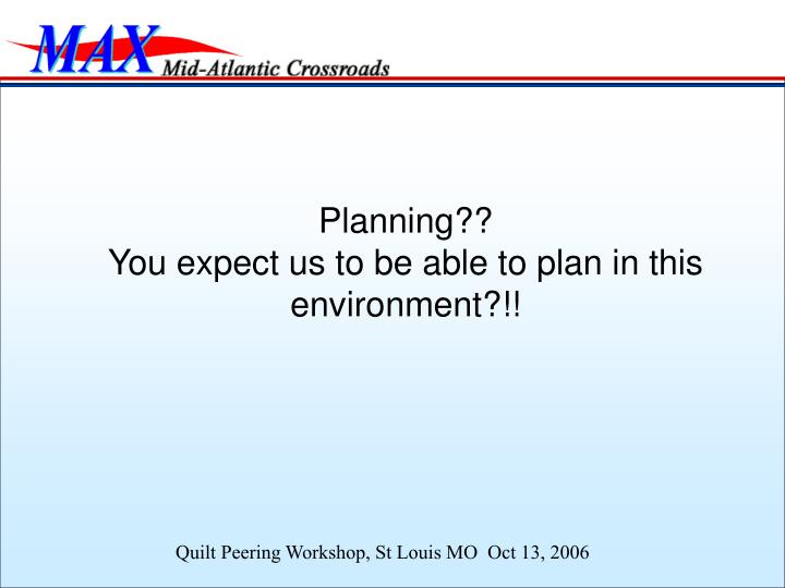 Planning you expect us to be able to plan in this environment