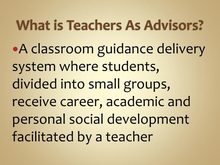 What is Teachers As Advisors?