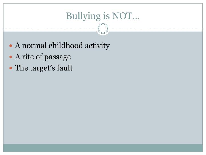 Bullying is NOT…
