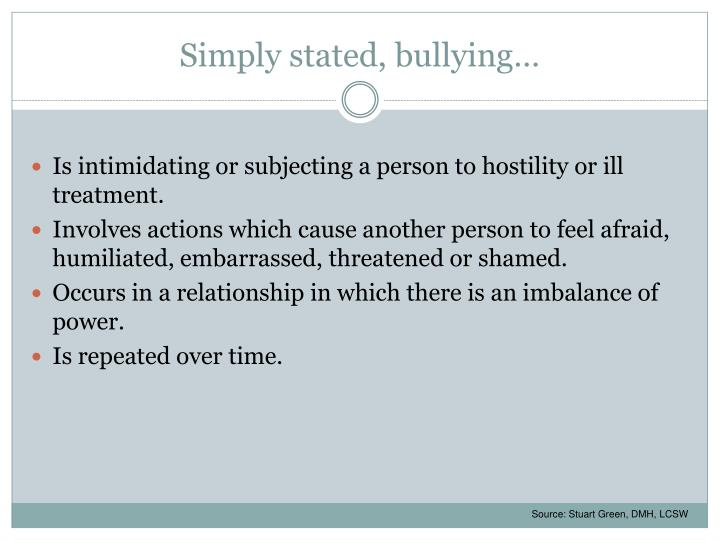 Simply stated, bullying…