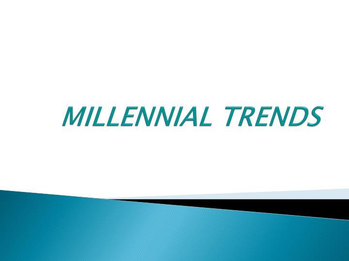 MILLENNIAL TRENDS