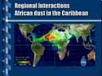 regional interactions african dust in the caribbean