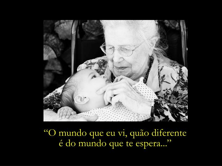 """""""O mundo que eu vi, quão diferente"""