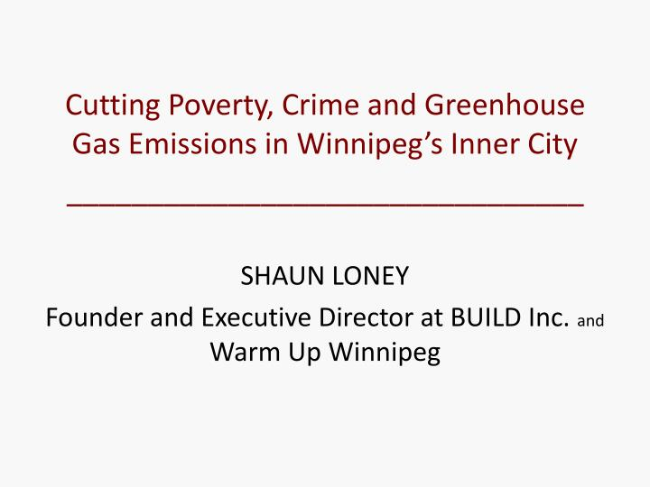 Cutting Poverty, Crime and Greenhouse Gas Emissions in Winnipeg's Inner City
