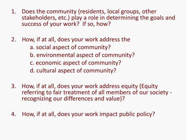 Does the community (residents, local groups, other stakeholders, etc.) play a role in determining the goals and success of your work?  If so, how?