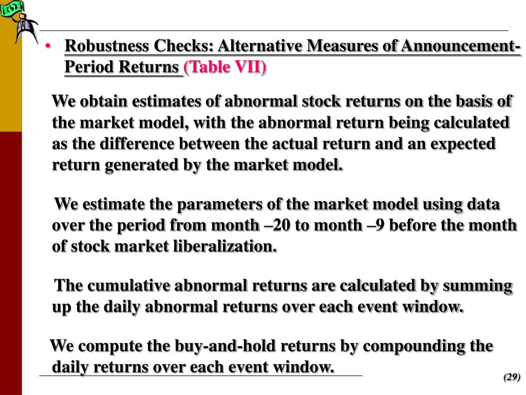 We obtain estimates of abnormal stock returns on the basis of the market model, with the abnormal return being calculated as the difference between the actual return and an expected return generated by the market model.