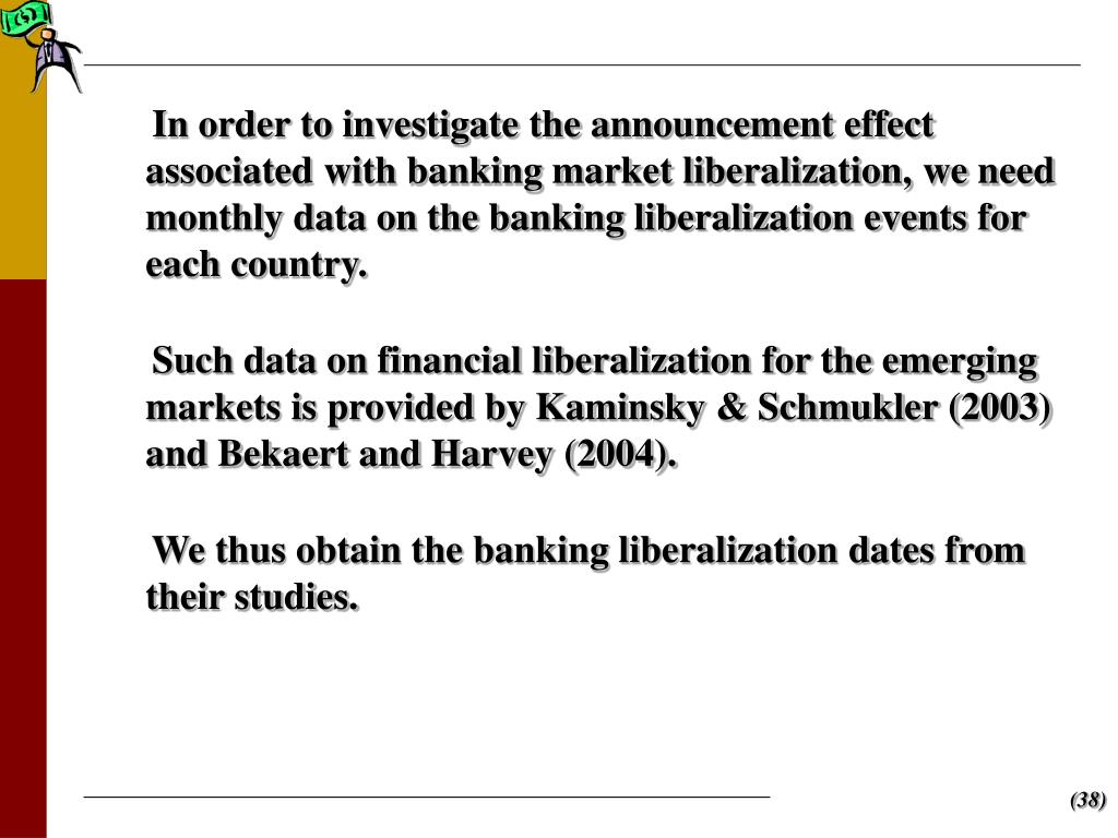 In order to investigate the announcement effect associated with banking market liberalization, we need monthly data on the banking liberalization events for each country.