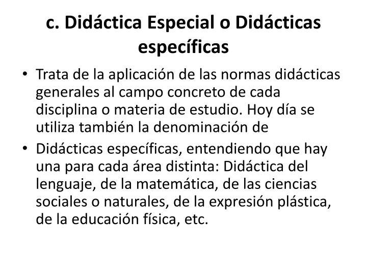 c. Didáctica Especial o Didácticas específicas