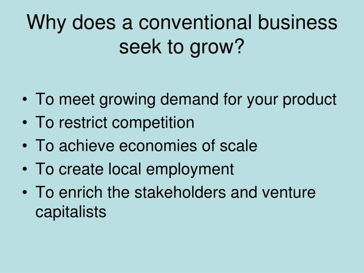 Why does a conventional business seek to grow?
