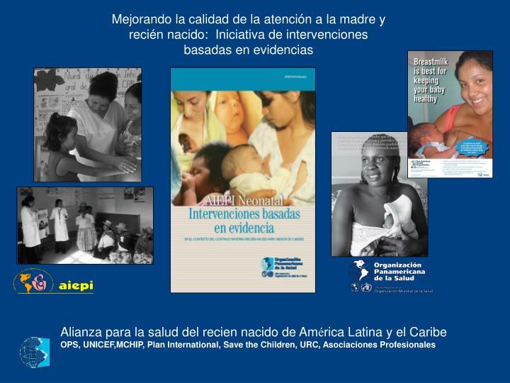 Mejorando la calidad de la atención a la madre y recién nacido:  Iniciativa de intervenciones basadas en evidencias