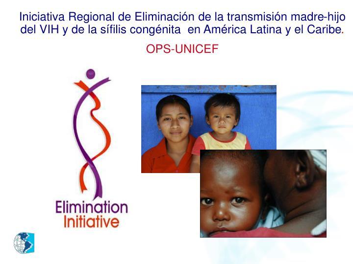 Iniciativa Regional de Eliminación de la transmisión madre-hijo del VIH y de la sífilis congénita  en América Latina y el Caribe