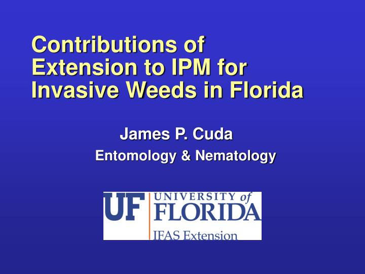 Contributions of extension to ipm for invasive weeds in florida
