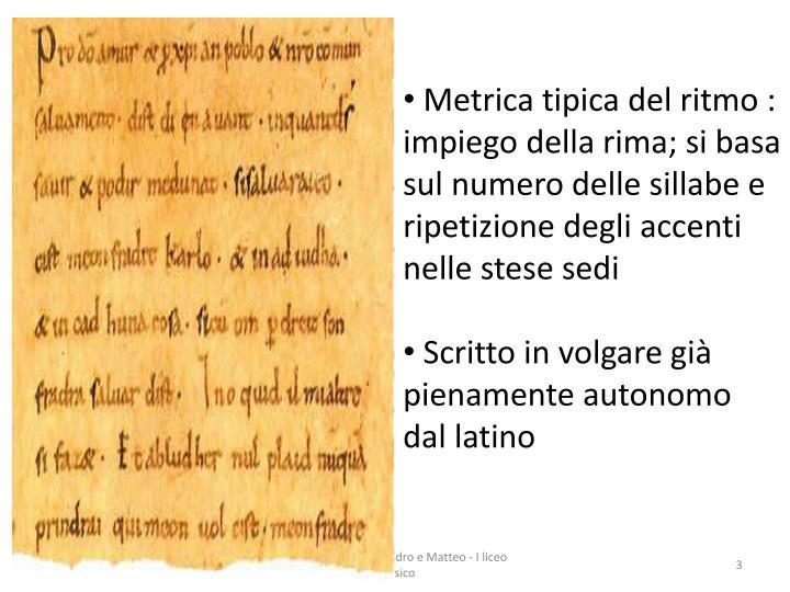 Metrica tipica del ritmo : impiego della rima; si basa sul numero delle sillabe e ripetizione degli accenti nelle stese sedi