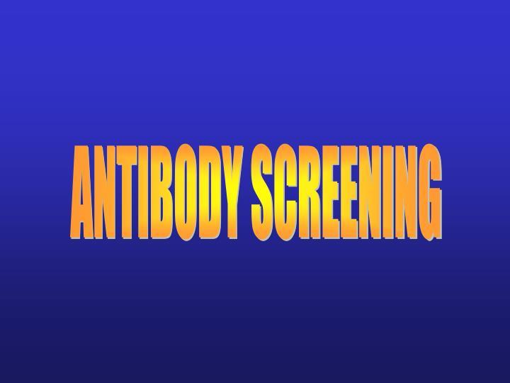 ANTIBODY SCREENING