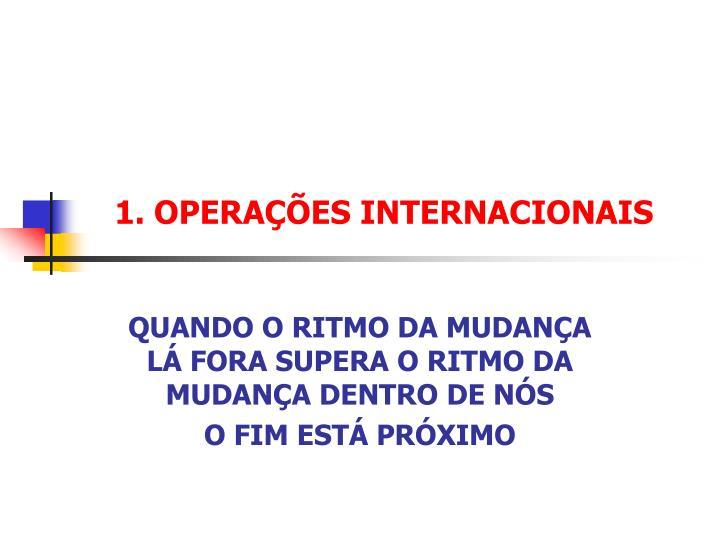 1. OPERAÇÕES INTERNACIONAIS