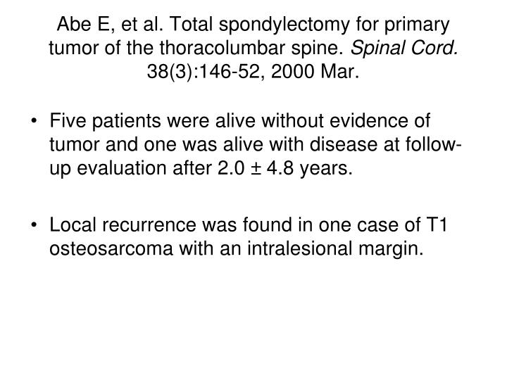 Abe E, et al. Total spondylectomy for primary tumor of the thoracolumbar spine.