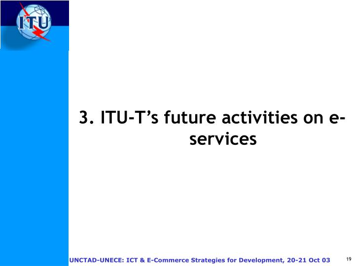 3. ITU-T's future activities on e-services