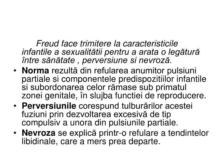 Freud face trimitere la caracteristicile infantile a sexualitătii pentru a arata o legătură între sănătate , perversiune si nevroză.