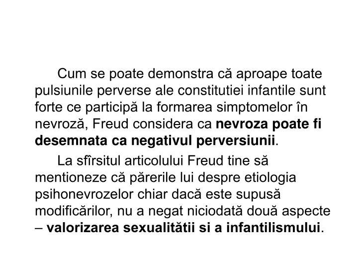 Cum se poate demonstra că aproape toate pulsiunile perverse ale constitutiei infantile sunt forte ce participă la formarea simptomelor în nevroză, Freud considera ca