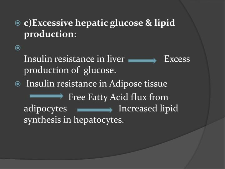 c)Excessive hepatic glucose & lipid production