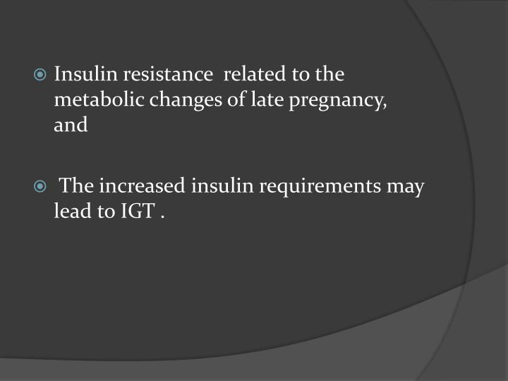 Insulin resistance  related to the metabolic changes of late pregnancy,   and