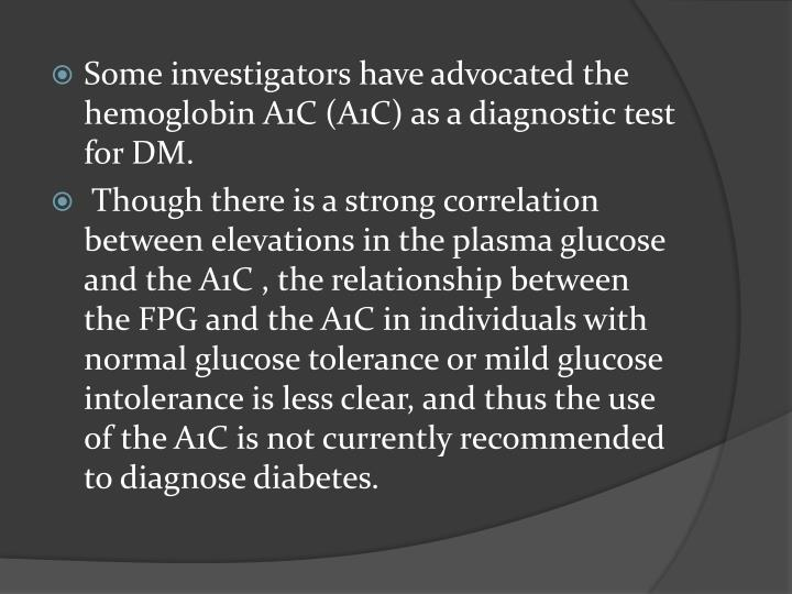 Some investigators have advocated the hemoglobin A1C (A1C) as a diagnostic test for DM.