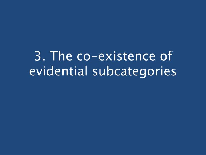3. The co-existence of evidential subcategories