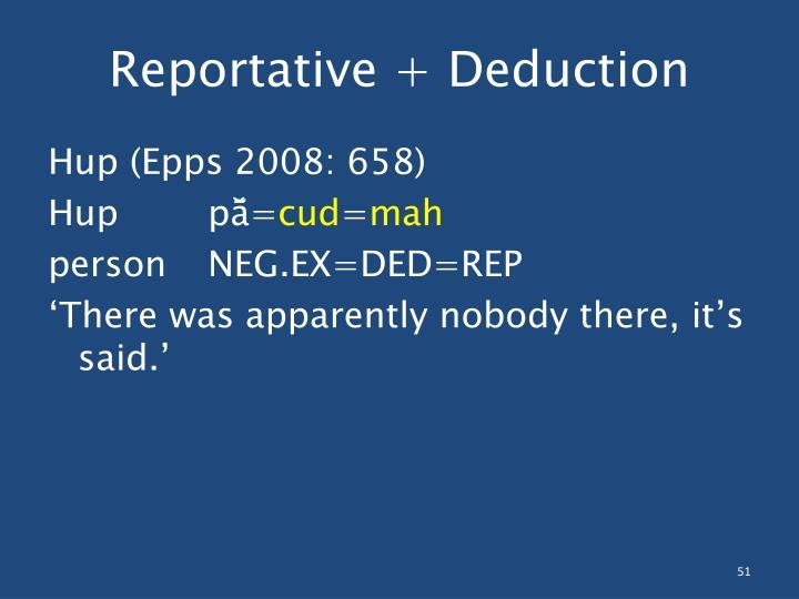 Reportative + Deduction