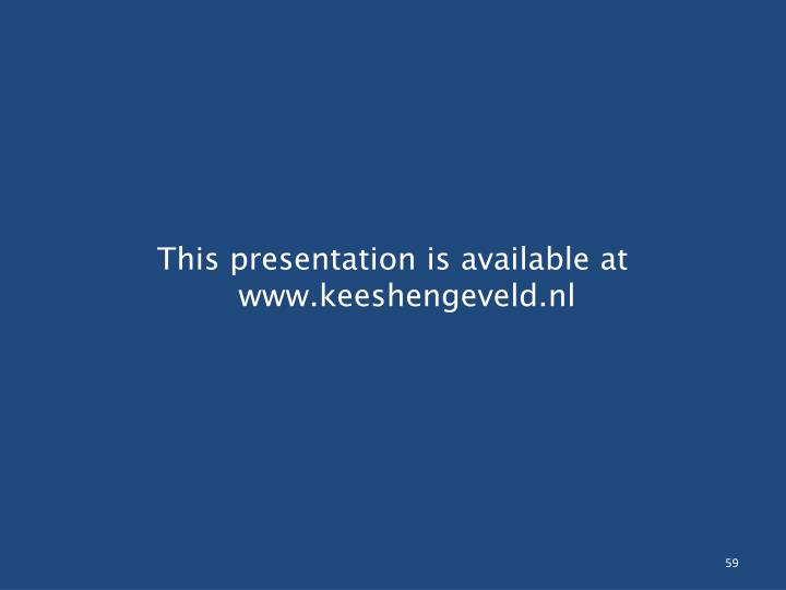 This presentation is available at www.keeshengeveld.nl