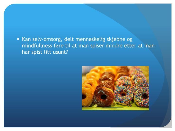 Kan selv-omsorg, delt menneskelig skjebne og mindfullness føre til at man spiser mindre etter at man har spist litt usunt?