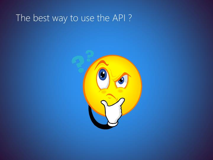 The best way to use the API ?