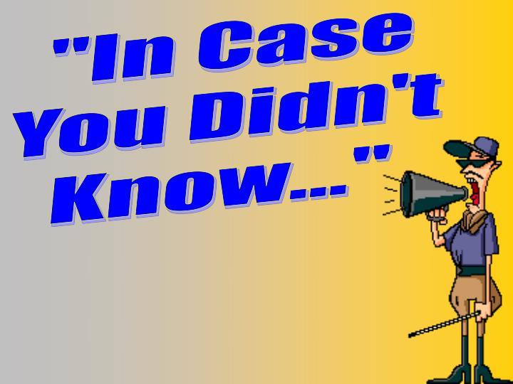 """In Case"
